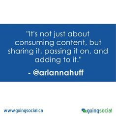 """""""It's not just about consuming content, but sharing it, passing it on, and adding to it."""" - @ariannahuff"""