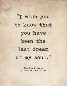 Last Dream of My Soul Tale of Two Cities Charles Dickens Quote Literary Print For School Library Office or Home Love Quotes Quote Posters, Quote Prints, Quotes Distance Friendship, Quotes Loyalty, Status Quotes, Most Romantic Quotes, Romantic Sayings, Romantic Words, Romantic Poetry