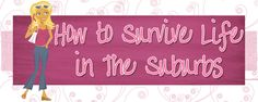 How To Survive Life In The Suburbs