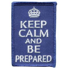 Keep Calm, Calm, Be Prepared, Prepared, Patch, Embroidered Patch, Merit Badge, Badge, Emblem, Iron On, Iron-On, Crest, Lapel Pin, Insignia, ...