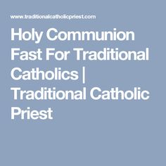 Holy Communion Fast For Traditional Catholics | Traditional Catholic Priest