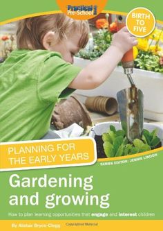 By alistair bryce-clegg, planning for the early years: gardening and growing is packed with adaptable ideas that can be extended for older children, Alistair Bryce Clegg, Potted Tomato Plants, Abc Does, Mud Kitchen For Kids, Outdoor Classroom, Classroom Ideas, Nature Activities, Classroom Setting, Eyfs