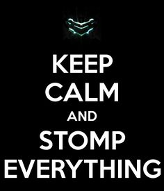 I hate keep calm things, BUT THIS IS SO FUCKING TRUE! SCREW YOU DEAD SPACE!