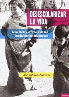 Desescolarizar la vida : Ivan Illich y la crítica de las instituciones educativas / Jon Igelmo Zaldívar. Enclave de Libros, 2016