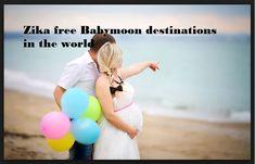 Zika free Babymoon destinations in the world