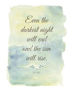 Darkest Night - Rumi Quote Art Print This encouraging poster features a quote that will touch the heart and lift the spirits of someone who is going through a life trial. Whether you have a friend who Rumi Quotes, Positive Quotes, Life Quotes, Inspirational Quotes, Motivational, Funny Quotes, The Words, Art Prints Quotes, Quote Art