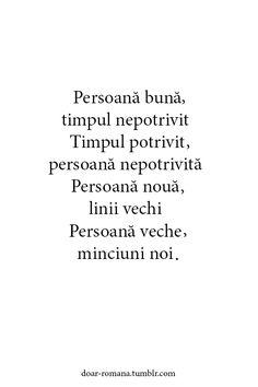 persoana buna , timpul nepotrivit  timpul potrivit , persoana nepotrivita  persoana noua , linii vechi persoana veche , minciuni noi .