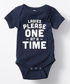 Loving this Navy \'Ladies Please One At A Time\' Bodysuit on #zulily! #zulilyfinds