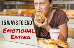 Knowing that emotional eating is unhealthy isn't always enough to stop yourself from eating for comfort. Here are 15 ways to deal with the emotions that can lead to bingeing.