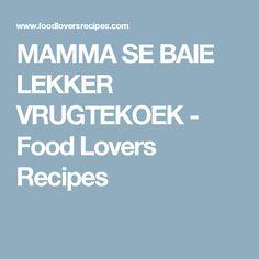 MAMMA SE BAIE LEKKER VRUGTEKOEK - Food Lovers Recipes Dairy Free Chocolate Cake, Cake Recipes, Recipies, Food And Drink, Lovers, Baking, Fruit Cakes, Kos, South Africa