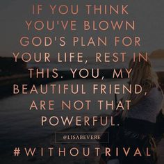 What truth!!! Friend, you HAVE to read her book 'Without Rival'!