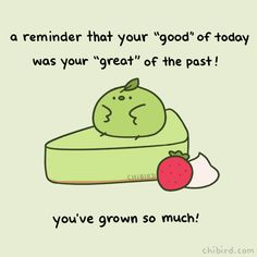 A green tea chi-cake to remind you that you've made so many improvements over time! This could be in your art, your work, your friendships, or anything! Don't discount that growth. Cute Inspirational Quotes, Amazing Quotes, Cute Quotes, Words Quotes, Qoutes, Motivational, Cheer Up Quotes, Positivity Blog, Chibird