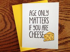 """""""Age only matters if you are cheese"""" Birthday card from SweetWater Letterpress"""
