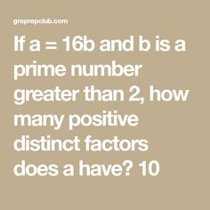 If a = 16b and b is a prime number greater than 2, how many positive distinct factors does a have? 10 Gre Practice Test, Gre Test, Study English Language, English Study, Gre Prep, Test Prep, Prime Numbers, Your Strengths And Weaknesses, My Bookmarks
