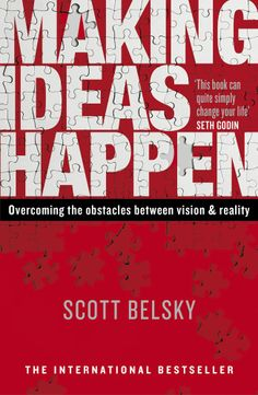 Making Ideas Happen: Overcoming the Obstacles Between Vision and Reality: Scott Belsky: 9781591843122: Amazon.com: Books