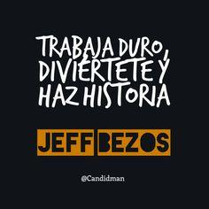 Trabaja duro diviértete y haz historia.  Jeff Bezos  @Candidman     #Frases Frases Celebres Candidman Jeff Bezos Trabajo @candidman
