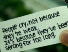 this describes my best friends, they're so strong! But when they finally break down it breaks my heart! <3
