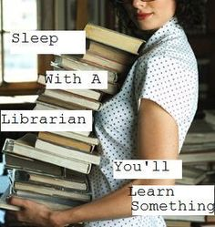 """""""Sleep With A Librarian - You'll Learn Something"""""""