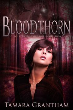 TITLE : BLOODTHORN AUTHOR: TAMARA GRANTHAM Bloodthorn Synopsis: Olive Kennedy doesn't believe in fairy tales. In a desperate attempt to …