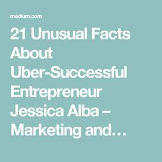 21 Unusual Facts About Uber-Successful Entrepreneur Jessica Alba – Marketing and…
