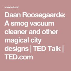 Daan Roosegaarde: A smog vacuum cleaner and other magical city designs   TED Talk   TED.com