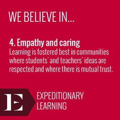 """we believe in empathy  caring"" - expeditionary learning"