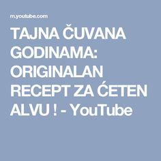 TAJNA ČUVANA GODINAMA: ORIGINALAN RECEPT ZA ĆETEN ALVU ! - YouTube