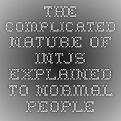 """""""INTJ can walk away from an unsolvable problem until it's solved. (...) INTJs will go without food and hygiene for days to solve a problem (other times just because they forgot)."""" 