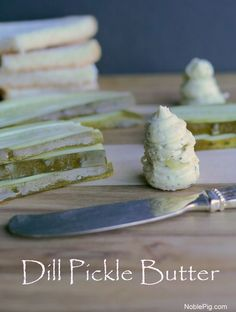 Dill Pickle Butter from Noble Pig Flavored Butter, Homemade Butter, Butter Recipe, Dill Pickle Dip, Dill Pickle Recipes, Pickle Soup, Pesto, Dips, Butter Spread