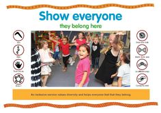 An inclusive service values diversity and helps everyone feel that they belong. https://www.kidsmatter.edu.au/sites/default/files/public/KM%20Poster_C1_show%20everyone_HQ.pdf