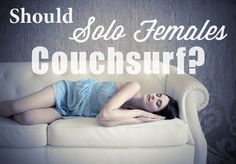 Should Solo Females Couchsurf? I surfed in Germany last week with a male host and had a wonderful time, but these are really valid tips.