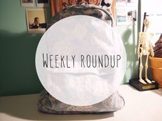 weekly roundup - top posts on my blog/things online that I really love