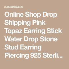 Online Shop Drop Shipping Pink Topaz Earring Stick Water Drop Stone Stud Earring Piercing 925 Sterling Silver Jewelry For Friends Gift Pink Topaz, Water Drops, Gifts For Friends, Piercing, Silver Jewelry, Stud Earrings, Sterling Silver, Stone, Shopping