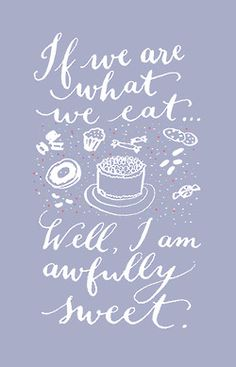 Day 29: If we are what we eat… Well, I am awfully sweet. (hand lettering by Kelly Cummings)