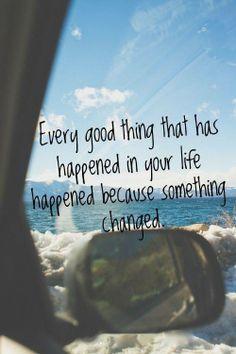 """""""Chaque bonne chose qui s'est passé dans votre vie est arrivé parce que quelque chose a changé."""" En d'autres mots si vous voulez voir des changements dans votre vie future c'est aujourd'hui qu'il faut faire un choix car si l'on ne change rien le futur ne sera pas différent."""