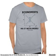 62b3742c Economists Do It With Models (Supply-Demand Curve) Tee Shirt #econ #