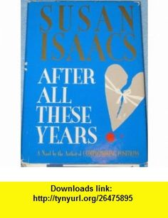 AFTER ALL THESE YEARS Susan Isaacs ,   ,  , ASIN: B000GR2ZKU , tutorials , pdf , ebook , torrent , downloads , rapidshare , filesonic , hotfile , megaupload , fileserve