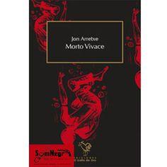MORTO VIVACE (JON ARRETXE) http://somnegra.com/novela-negra/1817-morto-vivace-jon-arretxe.html