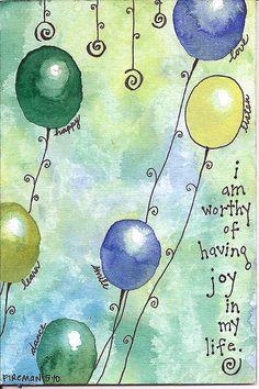I am worthy of having joy in my life.