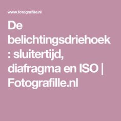 De belichtingsdriehoek: sluitertijd, diafragma en ISO | Fotografille.nl