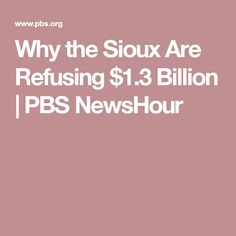 Why the Sioux Are Refusing $1.3 Billion | PBS NewsHour