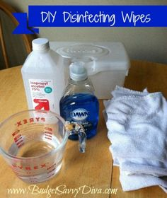 DIY Disinfecting Wipes: 1 c water, 1/4 rubbing alcohol, 2 tbsp Dawn soap