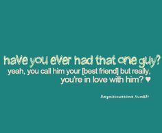 Yes he's I do!! N I love him   more than anything but he would probably be only be my bestie...