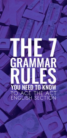 Struggling with the ACT English section? Check out these top 7 grammar rules you need to know to increase your score!