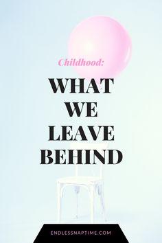 Childhood: What We Leave Behind