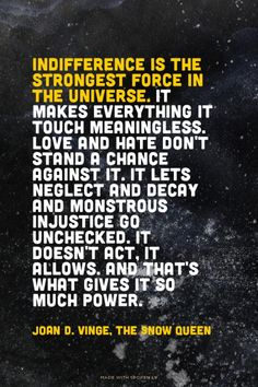 Indifference is the strongest force in the universe. It makes...  #powerful #quotes #inspirational #words