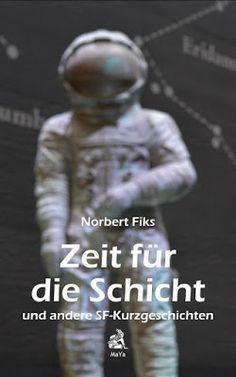 Zeit für die Schicht - Norbert Fiks - Science Fiction - Was passiert, wenn Raumfahrer im Asteroidengürtel auf ein außerirdisches Artefakt stoßen?