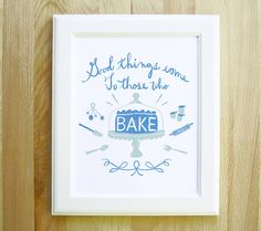 Good Things Come to Those Who Bake 8x10 11x14 11x15 typography art hand lettered calligraphy illustration kitchen cooking baking foodie