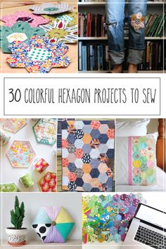 30 Colorful Hexagon Projects to Sew - these all look so fun!