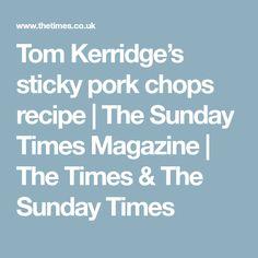 Tom Kerridge's sticky pork chops recipe | The Sunday Times Magazine | The Times & The Sunday Times